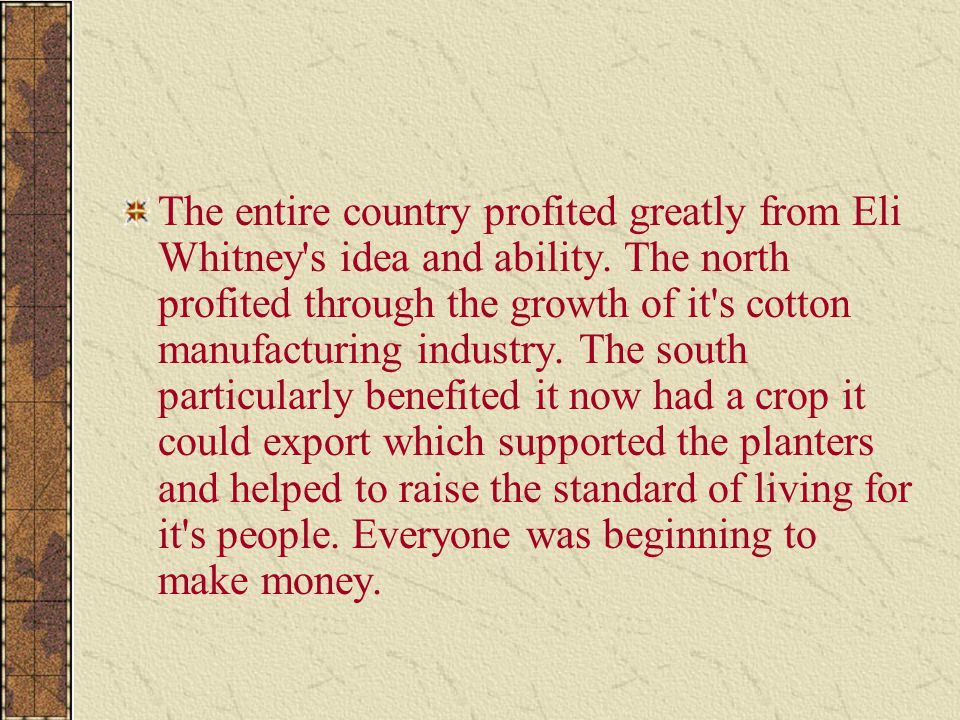 The entire country profited greatly from Eli Whitney s idea and ability.