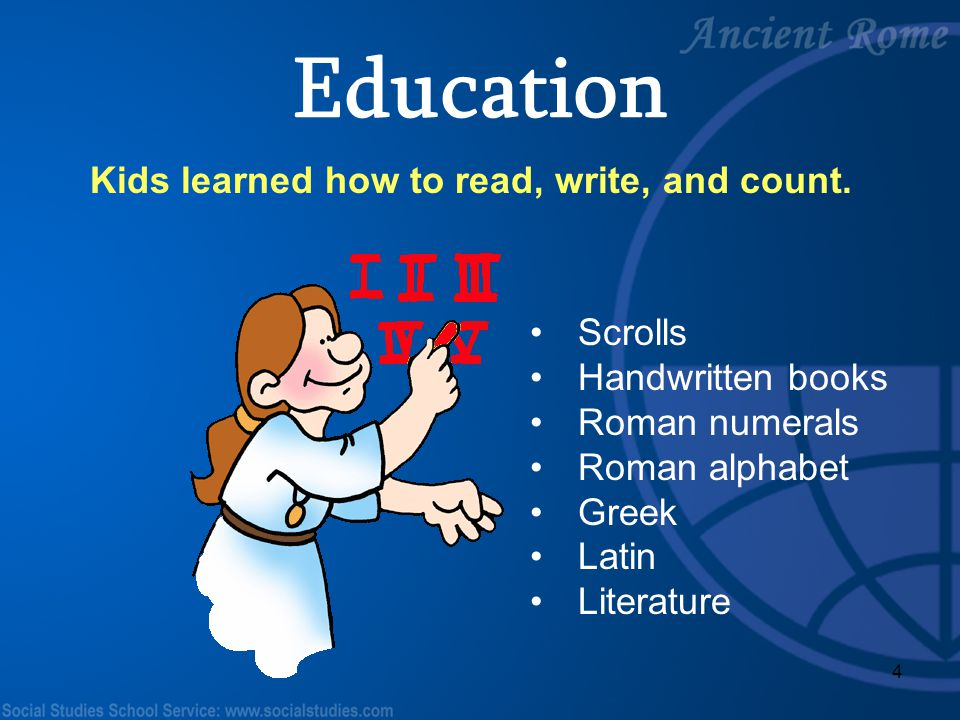 4 Kids learned how to read, write, and count. Scrolls Handwritten books Roman numerals Roman alphabet Greek Latin Literature Education