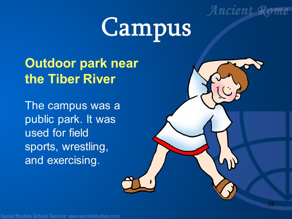 58 Outdoor park near the Tiber River The campus was a public park. It was used for field sports, wrestling, and exercising. Campus