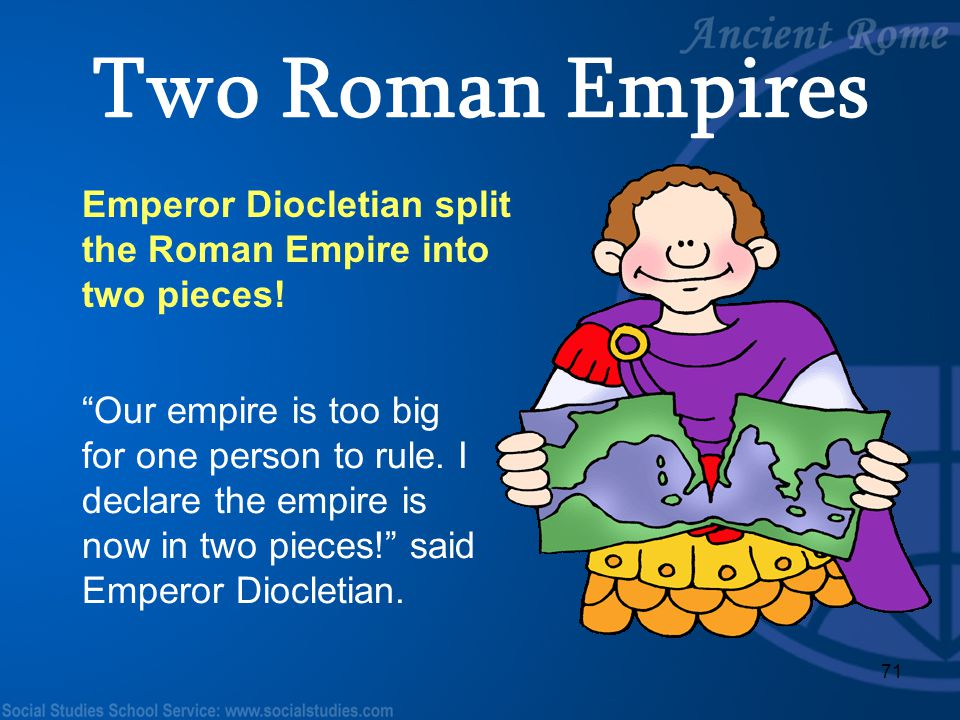 "71 Emperor Diocletian split the Roman Empire into two pieces! ""Our empire is too big for one person to rule. I declare the empire is now in two pieces"