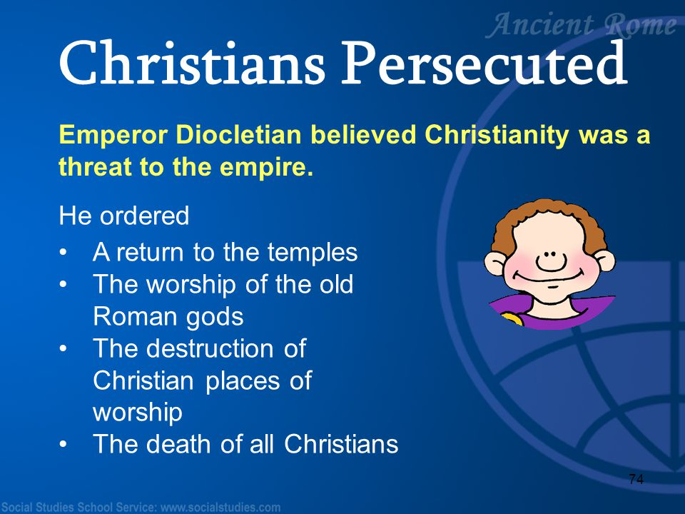 74 Emperor Diocletian believed Christianity was a threat to the empire. He ordered Christians Persecuted A return to the temples The worship of the ol