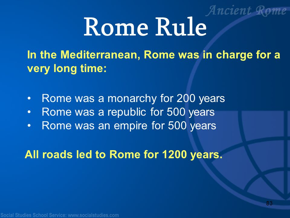 83 In the Mediterranean, Rome was in charge for a very long time: Rome was a monarchy for 200 years Rome was a republic for 500 years Rome was an empi