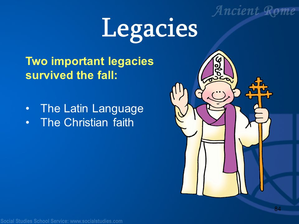 84 Two important legacies survived the fall: The Latin Language The Christian faith Legacies