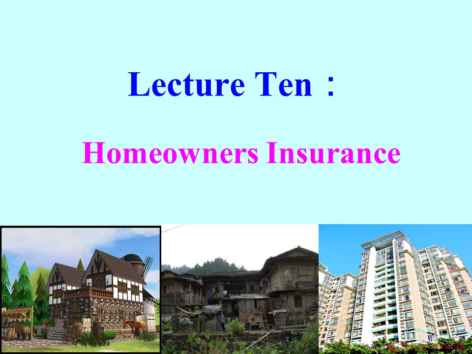 Lecture Ten : Homeowners Insurance