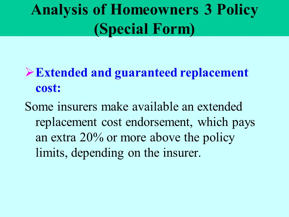 Analysis of Homeowners 3 Policy (Special Form)  Extended and guaranteed replacement cost: Some insurers make available an extended replacement cost e