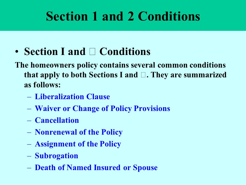 Section 1 and 2 Conditions Section I and Ⅱ Conditions The homeowners policy contains several common conditions that apply to both Sections I and Ⅱ. Th