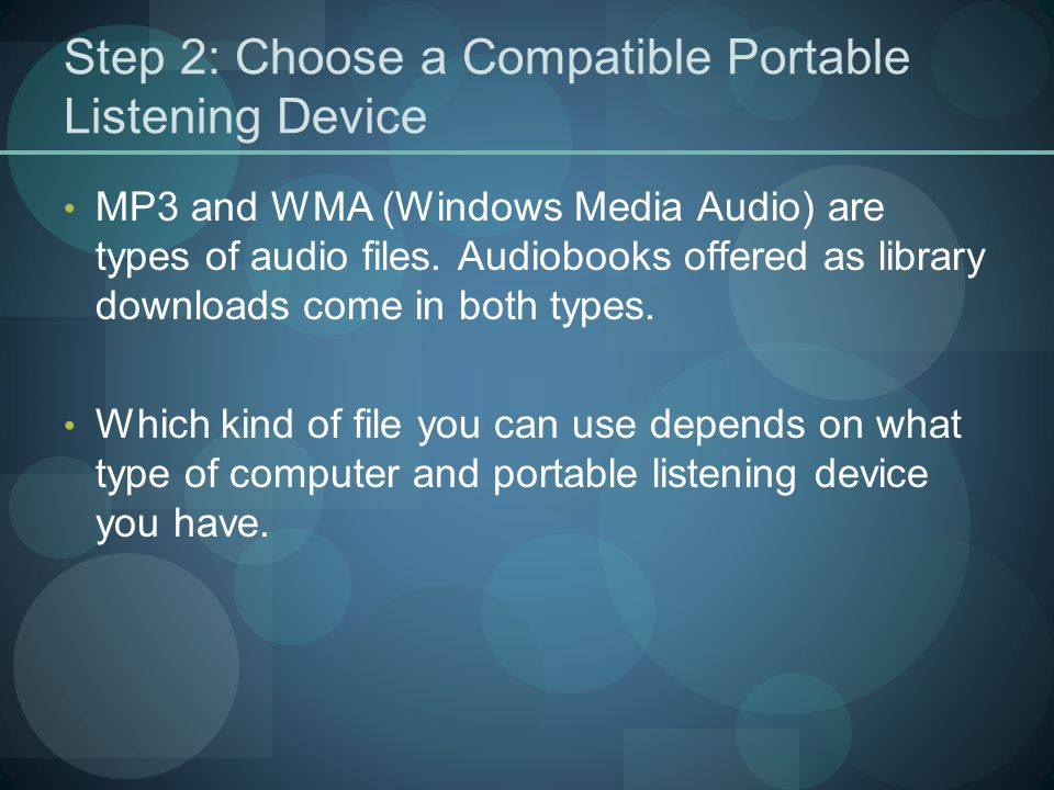 Step 2: Choose a Compatible Portable Listening Device MP3 and WMA (Windows Media Audio) are types of audio files.