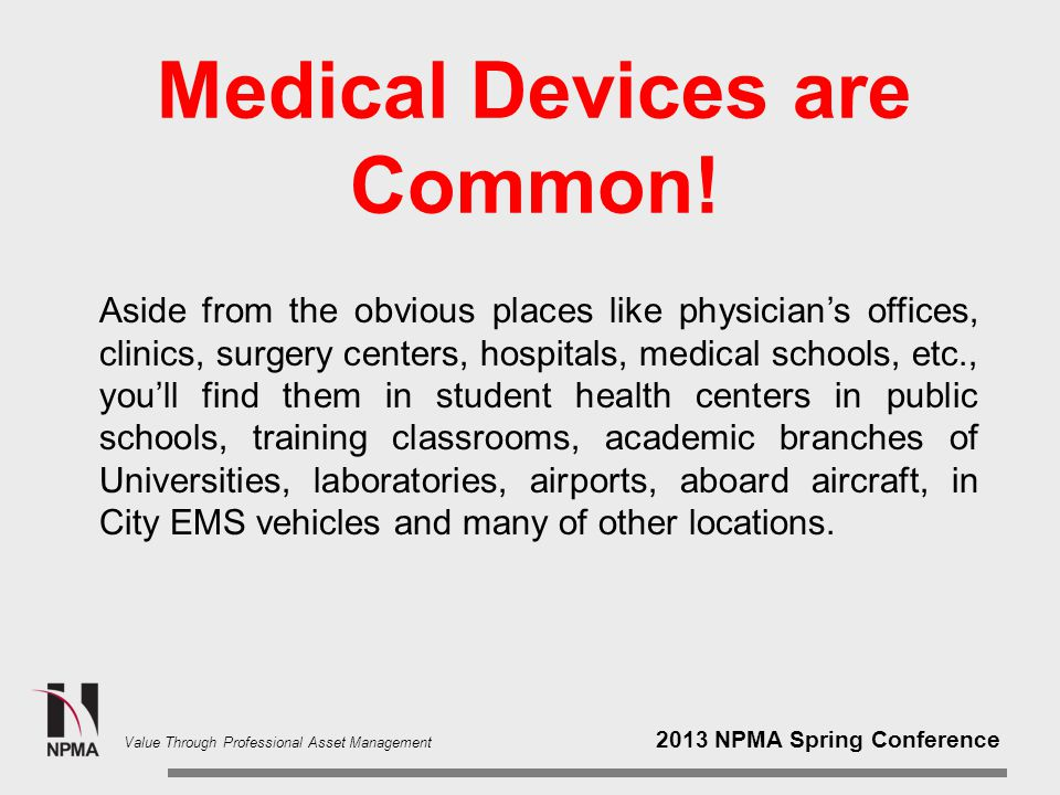 2013 NPMA Spring Conference Value Through Professional Asset Management Medical Devices are Common.