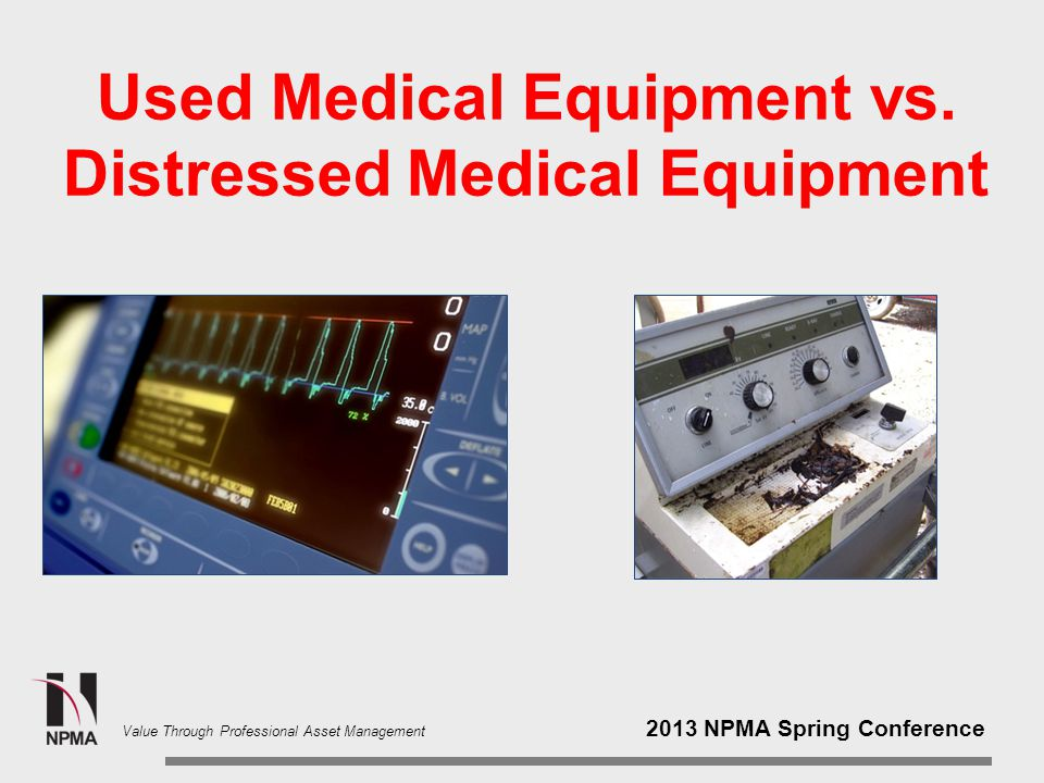2013 NPMA Spring Conference Value Through Professional Asset Management Used Medical Equipment vs.
