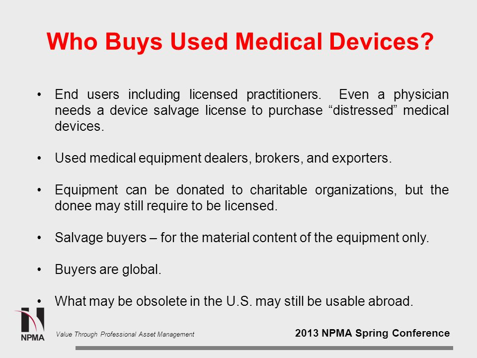 2013 NPMA Spring Conference Value Through Professional Asset Management Who Buys Used Medical Devices.