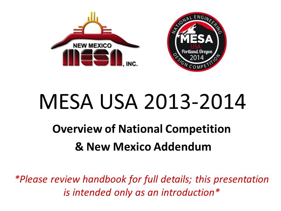 MESA USA 2013-2014 Overview of National Competition & New Mexico Addendum *Please review handbook for full details; this presentation is intended only as an introduction*