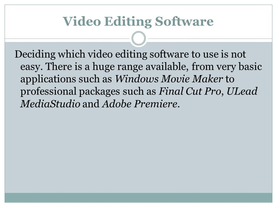 Video Editing Software Deciding which video editing software to use is not easy.