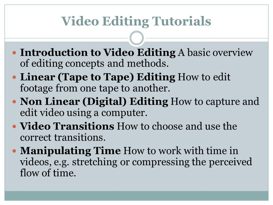 Video Editing Tutorials Introduction to Video Editing A basic overview of editing concepts and methods.