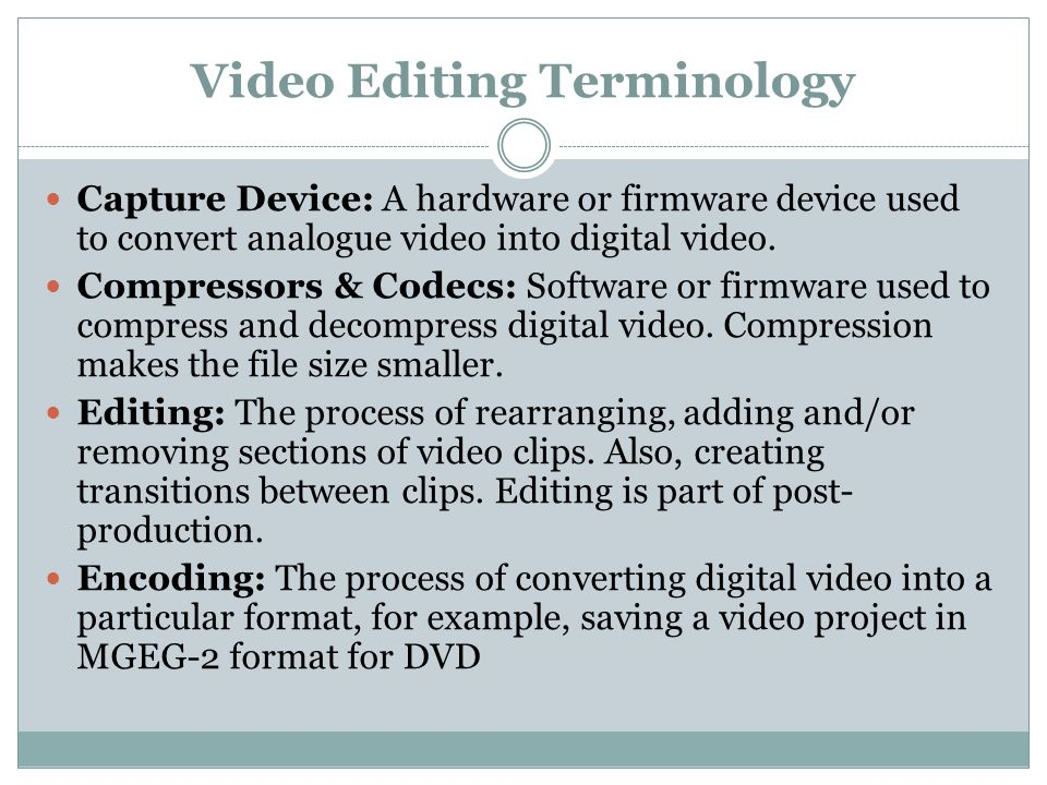 Video Editing Terminology Linear Editing: Also known as tape to tape editing.