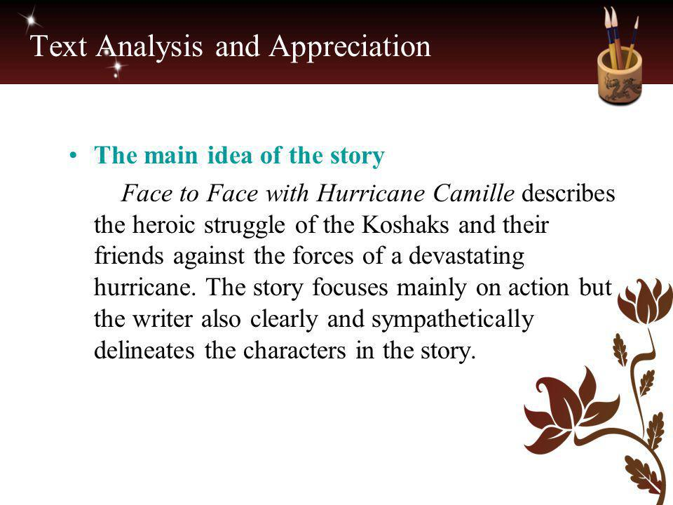 Text Analysis and Appreciation The main idea of the story Face to Face with Hurricane Camille describes the heroic struggle of the Koshaks and their f