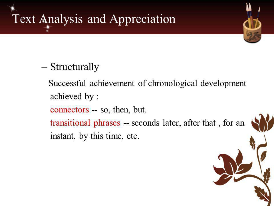 Text Analysis and Appreciation –Structurally Successful achievement of chronological development achieved by : connectors -- so, then, but. transition