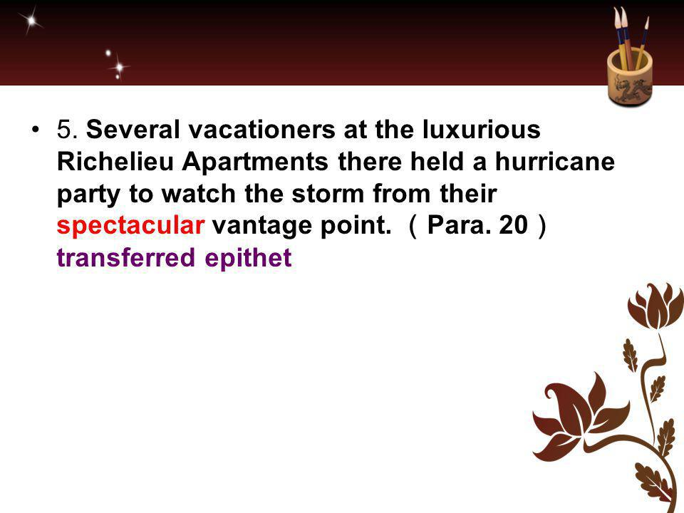 5. Several vacationers at the luxurious Richelieu Apartments there held a hurricane party to watch the storm from their spectacular vantage point. ( P