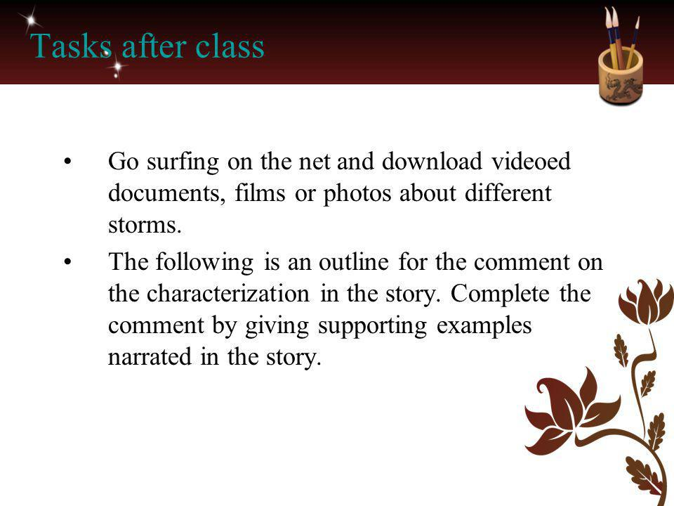 Tasks after class Go surfing on the net and download videoed documents, films or photos about different storms. The following is an outline for the co