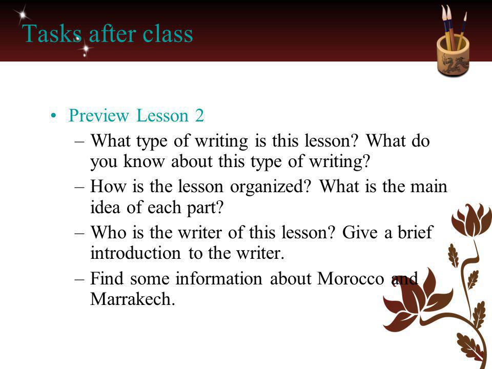 Tasks after class Preview Lesson 2 –What type of writing is this lesson? What do you know about this type of writing? –How is the lesson organized? Wh
