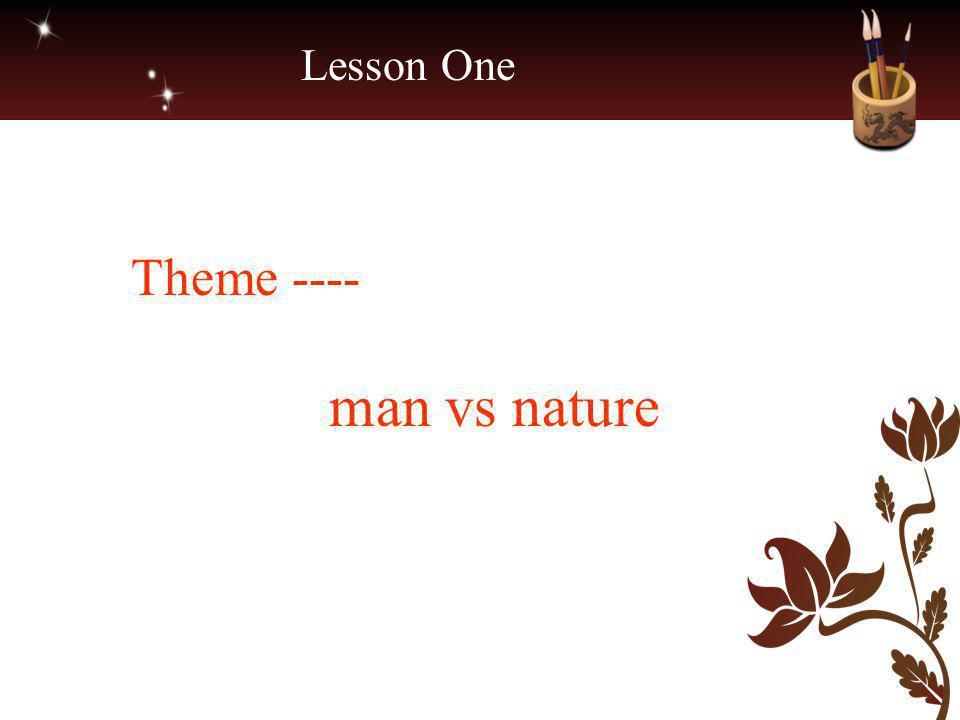 Lesson One Theme ---- man vs nature