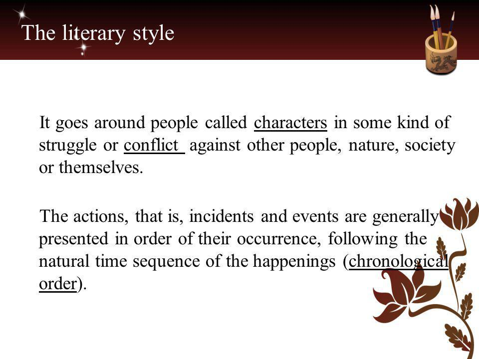 The literary style It goes around people called characters in some kind of struggle or conflict against other people, nature, society or themselves. T