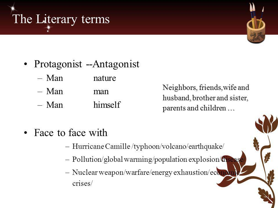 The Literary terms Protagonist --Antagonist –Man nature –Man man –Man himself Face to face with –Hurricane Camille /typhoon/volcano/earthquake/ –Pollu