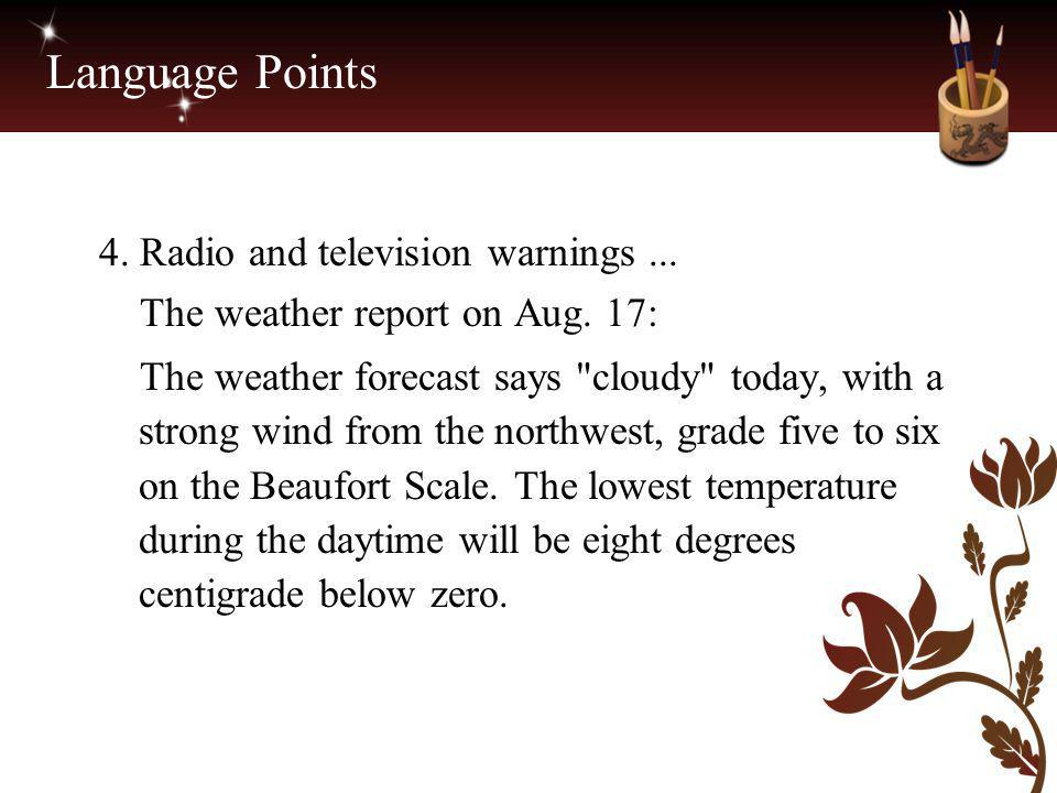Language Points 4. Radio and television warnings... The weather report on Aug. 17: The weather forecast says