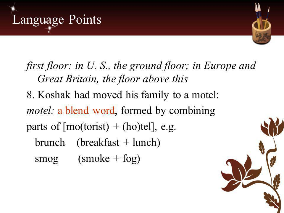 Language Points first floor: in U. S., the ground floor; in Europe and Great Britain, the floor above this 8. Koshak had moved his family to a motel: