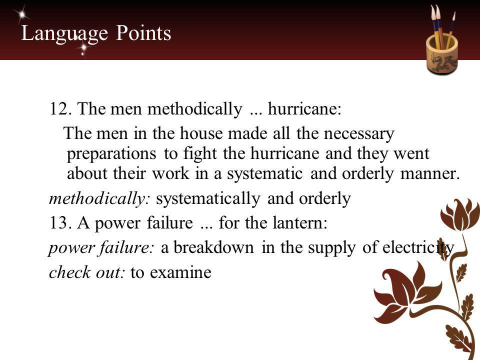Language Points 12. The men methodically... hurricane: The men in the house made all the necessary preparations to fight the hurricane and they went a