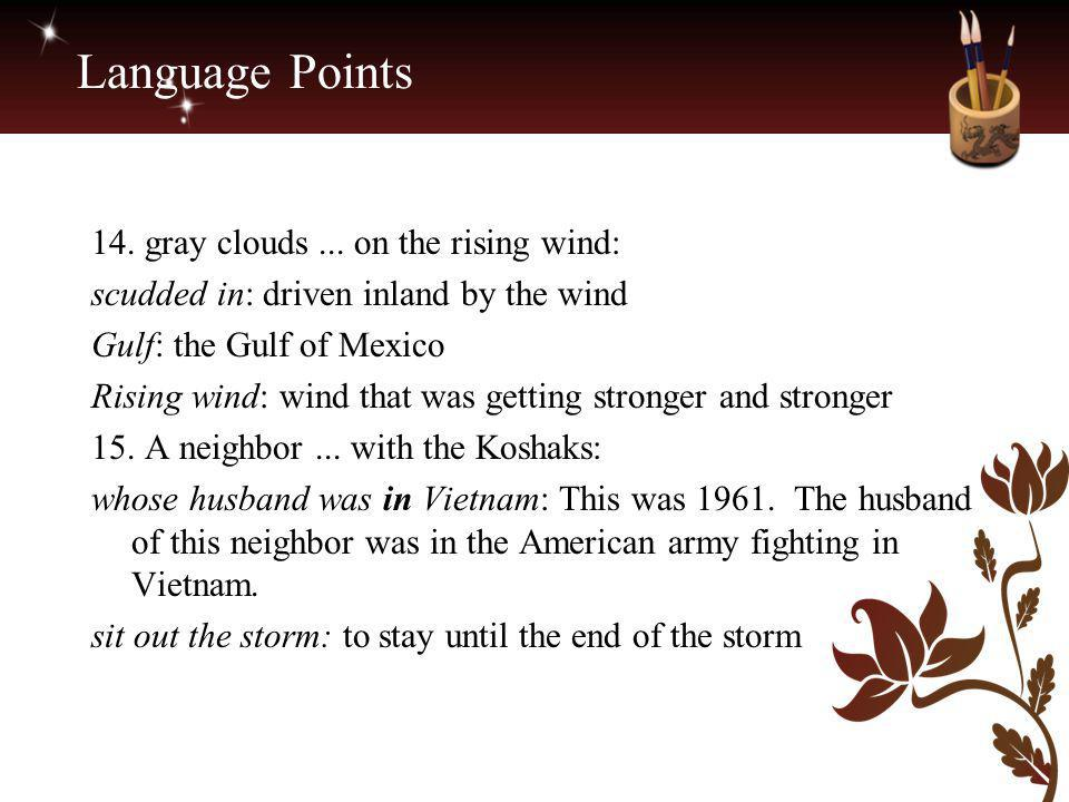 Language Points 14. gray clouds... on the rising wind: scudded in: driven inland by the wind Gulf: the Gulf of Mexico Rising wind: wind that was getti