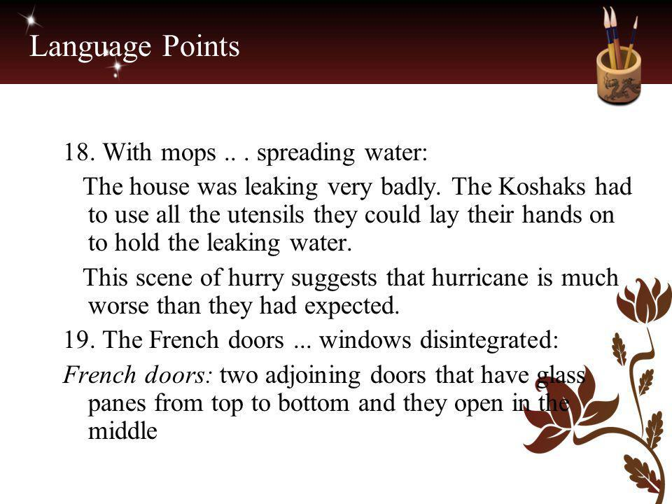 Language Points 18. With mops... spreading water: The house was leaking very badly. The Koshaks had to use all the utensils they could lay their hands