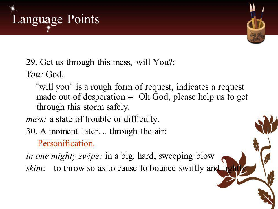 Language Points 29. Get us through this mess, will You?: You: God.