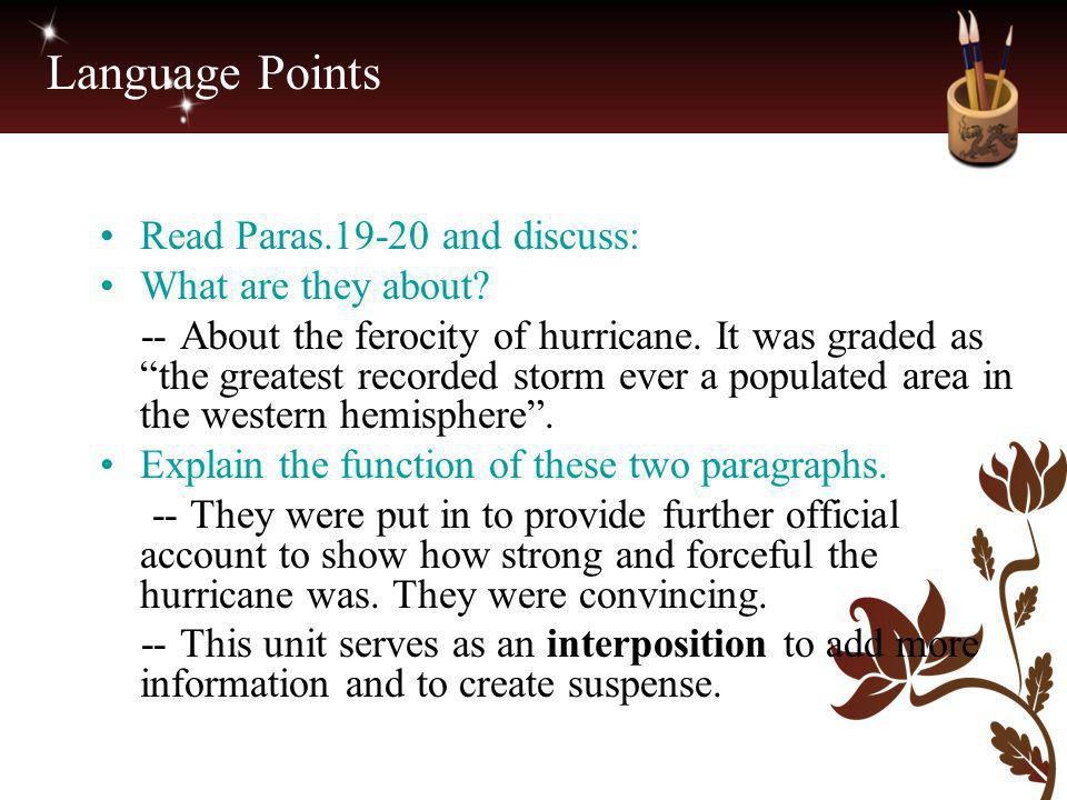 """Language Points Read Paras.19-20 and discuss: What are they about? -- About the ferocity of hurricane. It was graded as """"the greatest recorded storm e"""