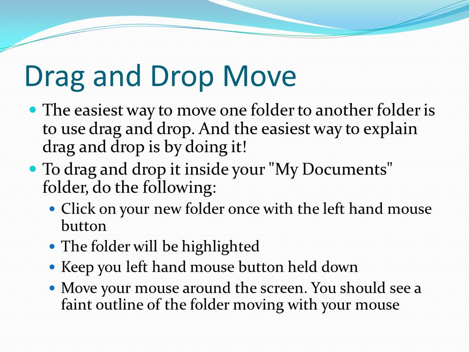 Drag and Drop Move The easiest way to move one folder to another folder is to use drag and drop.