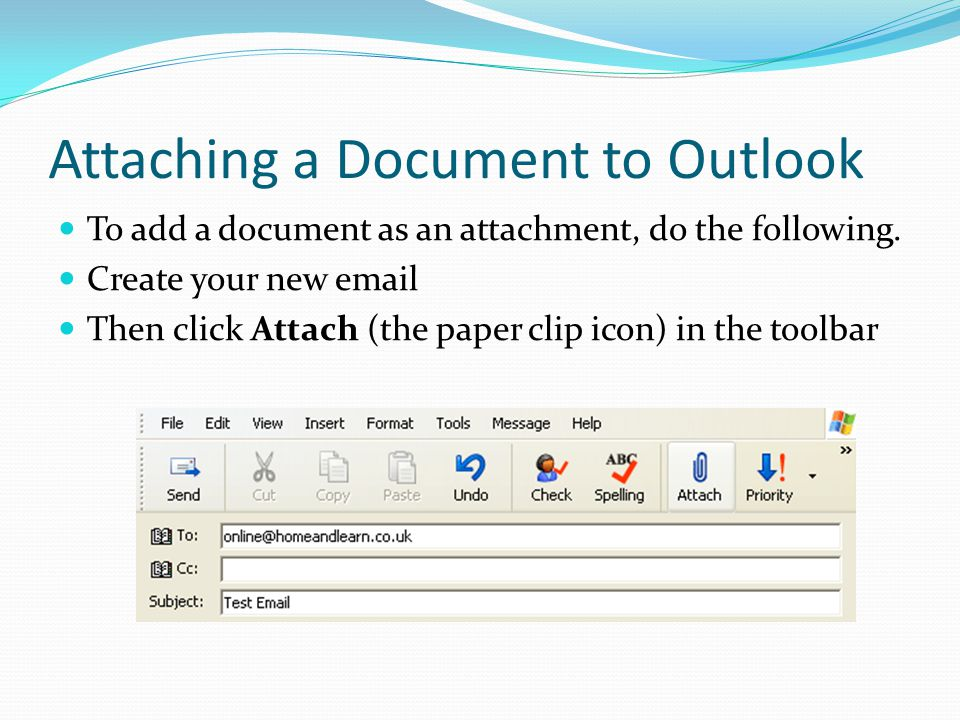 Attaching a Document to Outlook To add a document as an attachment, do the following.