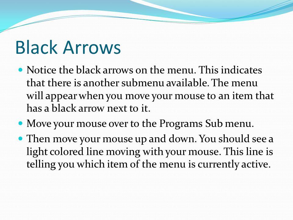 Black Arrows Notice the black arrows on the menu.