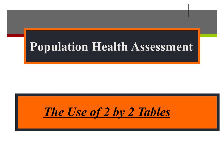 Population Health Assessment The Use of 2 by 2 Tables