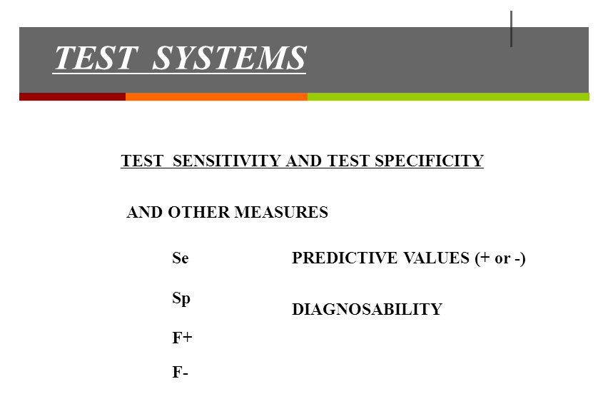 TEST SYSTEMS TEST SENSITIVITY AND TEST SPECIFICITY AND OTHER MEASURES Se Sp F+ F- PREDICTIVE VALUES (+ or -) DIAGNOSABILITY