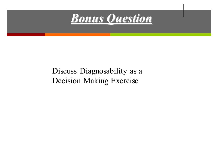 Bonus Question Discuss Diagnosability as a Decision Making Exercise