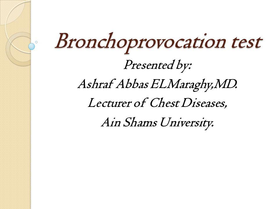 Bronchoprovocation test Presented by: Ashraf Abbas ELMaraghy,MD.