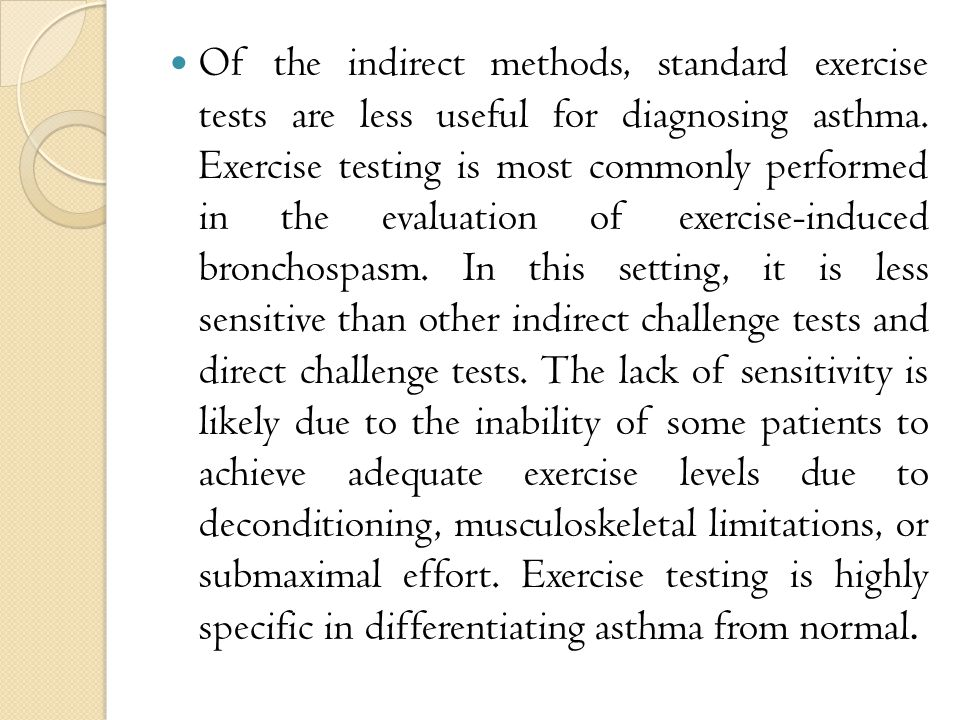 Of the indirect methods, standard exercise tests are less useful for diagnosing asthma.