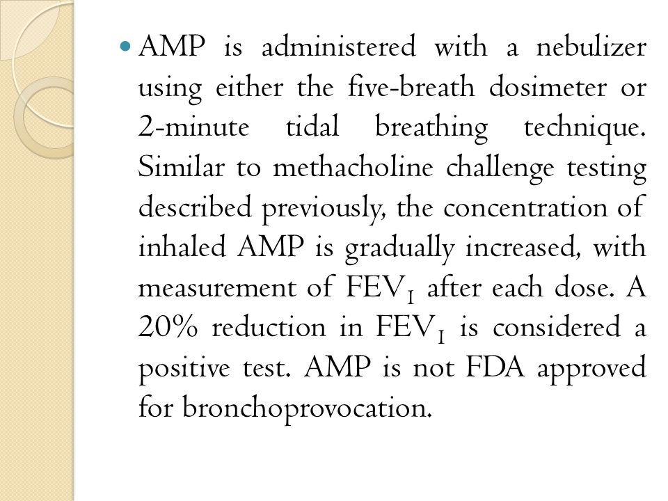 AMP is administered with a nebulizer using either the five-breath dosimeter or 2-minute tidal breathing technique.