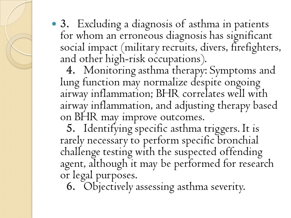 3. Excluding a diagnosis of asthma in patients for whom an erroneous diagnosis has significant social impact (military recruits, divers, firefighters,