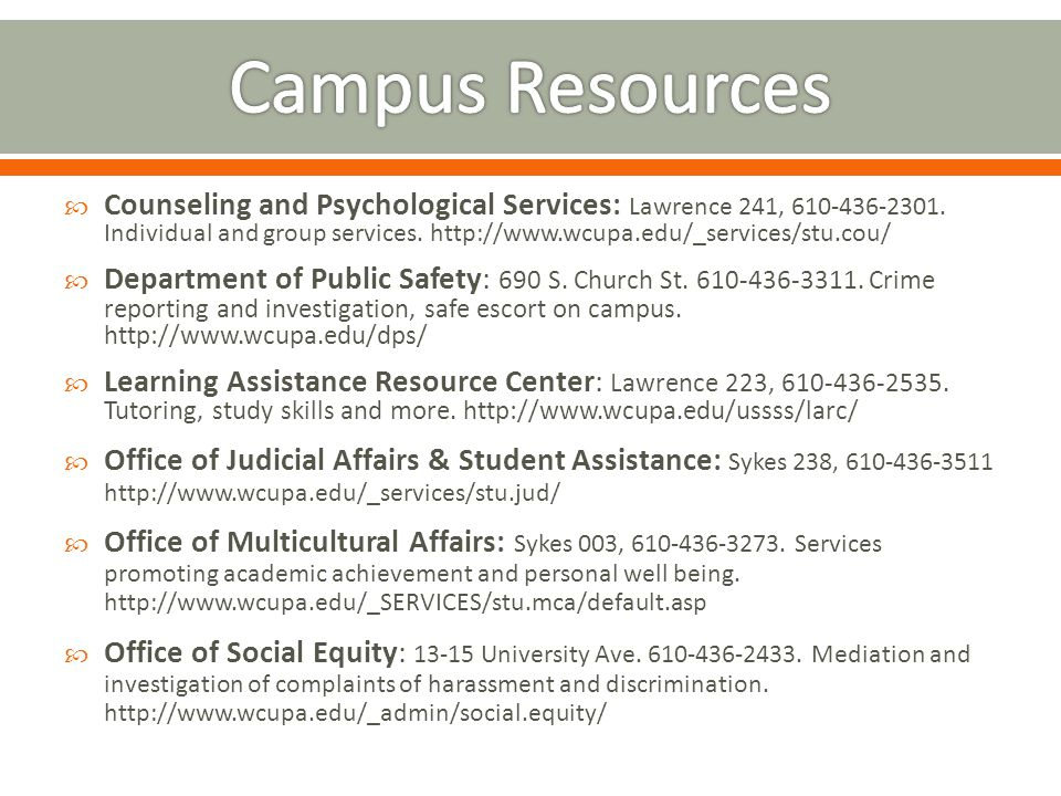  Counseling and Psychological Services: Lawrence 241, 610-436-2301.