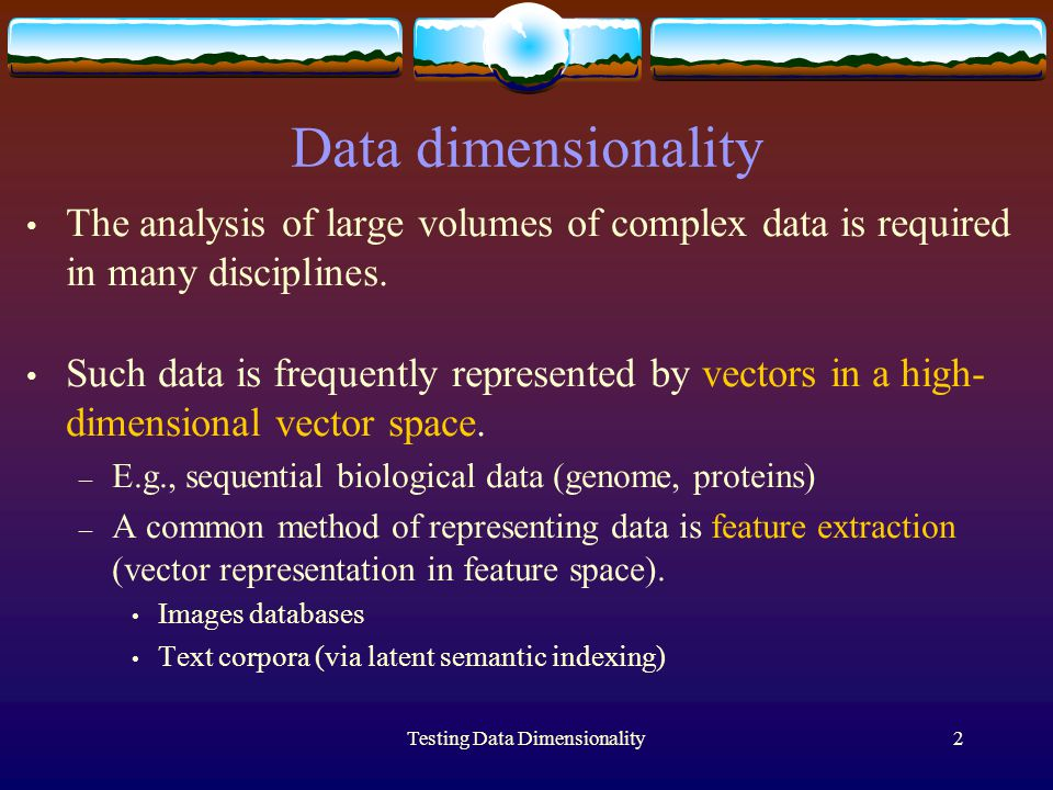 Testing Data Dimensionality2 Data dimensionality The analysis of large volumes of complex data is required in many disciplines.