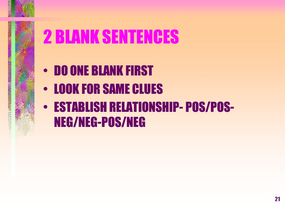 20 SENTENCE COMPLETION TRIGGER WORDS –BUT, ALTHOUGH, HOWEVER, YET, EVEN THOUGH –INDICATE THERE WILL BE CONTRASTING OR CONTRADICTORY SENTENCES –AND,BECAUSE- INDICATE MAINTAINING THE DIRECTION OF THE SENTENCE
