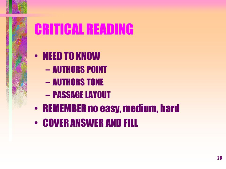 25 CRITICAL READING DO NOT GO FROM EASY TO DIFFICULT POLITICAL CORRECTNESS- usually one politically correct example READ INTRO AND LAST SENTENCE FIRST QUESTIONS REFER TO BEGINNING OF READING SECTION, second to next part.