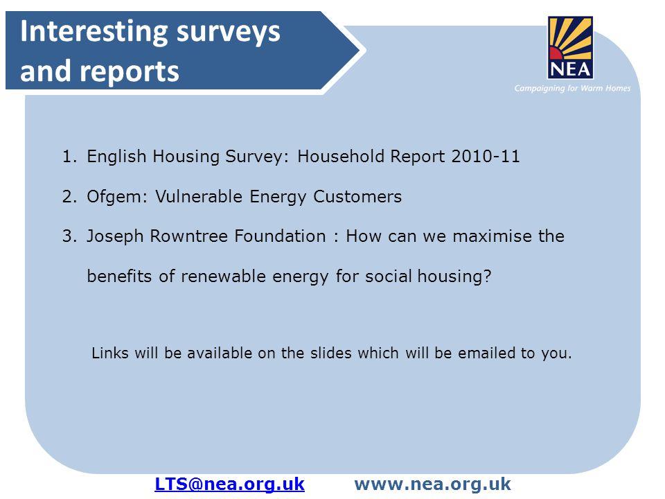 LTS@nea.org.ukLTS@nea.org.ukwww.nea.org.uk Interesting surveys and reports 1.English Housing Survey: Household Report 2010-11 2.Ofgem: Vulnerable Ener