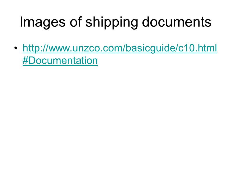 Images of shipping documents http://www.unzco.com/basicguide/c10.html #Documentationhttp://www.unzco.com/basicguide/c10.html #Documentation
