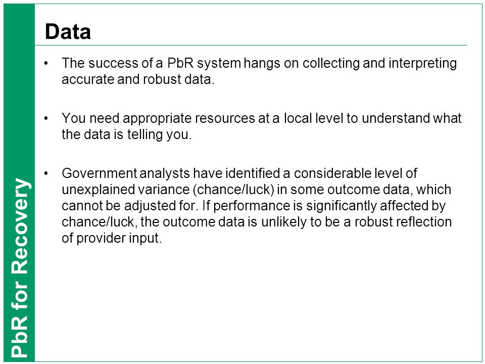 PbR for Recovery Data The success of a PbR system hangs on collecting and interpreting accurate and robust data.